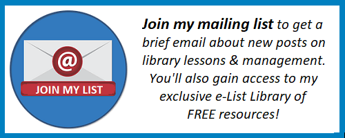 Join my mailing list to get a brief email about new posts on library lessons & management . You'll also gain access to my exclusive e-List Library of FREE resources!