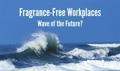 Fragrance Free Workplaces: Wave of the Future?
