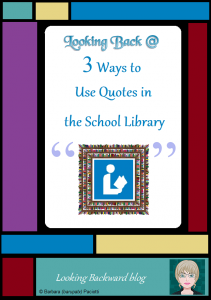 Looking Back @ 3 Ways to Use Quotes in the School Library - A great quote can prompt student questioning and creative thinking in ways that a mere statement, or even a good question, cannot. School Librarians can use quotes as teasers to arouse interest in reading, to enhance concepts during Library Lessons, and as promotional displays to advocate for the School Library.