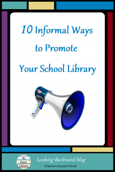 10 Informal Ways to Promote Your School Library - There are many ways to promote your school library to students, teachers, administration, parents, and the community. Here are 10 informal actions that advocate for your school library program. #NoSweatLibrary
