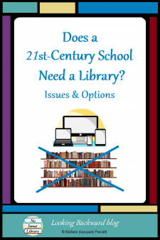 Does a 21st-Century School Need a Library? Issues & Options - A modern high-tech school doesn't need a library of the past. We need to explore responsible options for school library collections, but having a certified School Librarian is still critical for meeting the academic needs of today's youth. #NoSweatLibrary